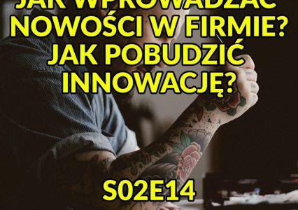Jak wprowadzać nowości w firmie? Jak pobudzić innowację? [s02e14] WWWłaśnie Podcast
